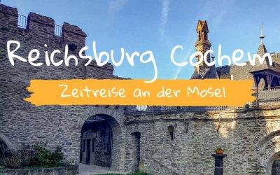 Reichsburg Cochem – Zurückversetzt in die Zeit der Ritter